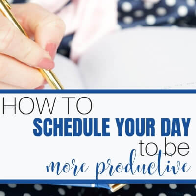 HOW TO SCHEDULE YOUR DAY TO BE MORE PRODUCTIVE
