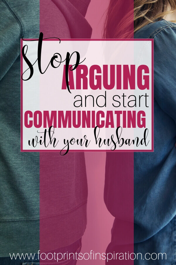 Are you arguing with your husband all the time? Do you find it hard to even communicate with him anymore? Learn how to stop arguing and start communicating to save your marriage. #footprintsofinspiration #marriage #relationships #family #faithandfamily #christianliving #christcenteredmarriage #christianrelationships #happymarriage