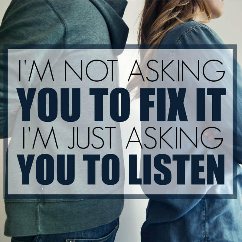 I'm not asking you to fix it I'm just asking you to listen