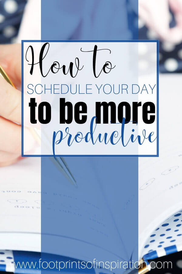 Are you struggling to get everything done in your day? Check out how easy it is to schedule your day to be more productive. #footprintsofinspiration #timemanagement #productivity #personalgoals #familygoals #goals #tips #momgoals