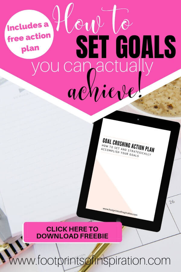 Are you ready to start living the life you've been dreaming about? Learn how to to set goals you can actually achieve. #footprintsofinspiration #tips #goals #bloggingtips #personalgoals #lifegoals #dailygoals #freeprintable