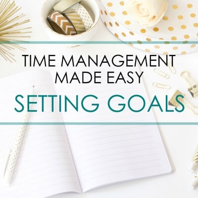 TIME MANAGEMENT SERIES 1 – SETTING GOALS