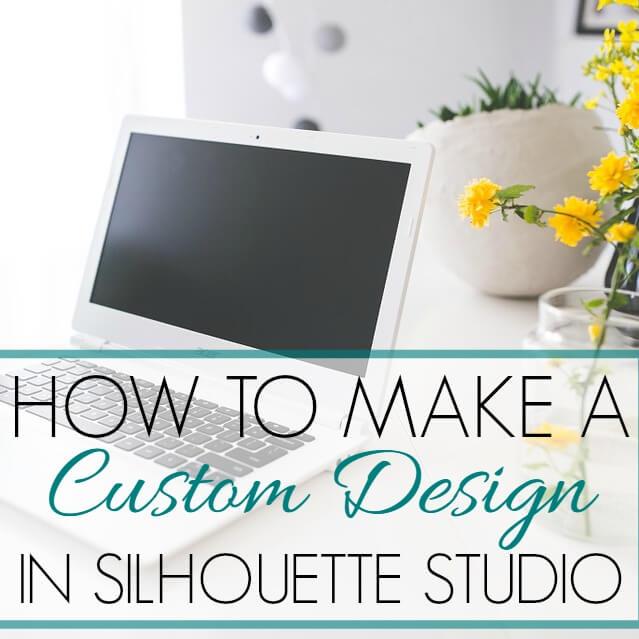 How To Make a Custom Design In Silhouette Studio