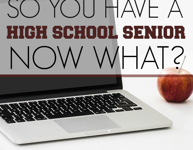 SO YOU HAVE A HIGH SCHOOL SENIOR-NOW WHAT