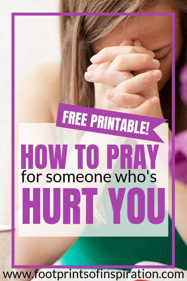 HOW TO PRAY FOR SOMEONE WHO'S HURT YOU - Footprints of