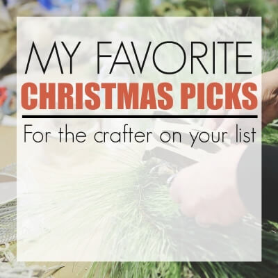 MY FAVORITE CHRISTMAS PICKS FOR THE CRAFTER ON YOUR LIST