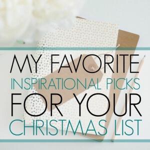 MY FAVORITE INSPIRATIONAL PICKS FOR YOUR CHRISTMAS LIST