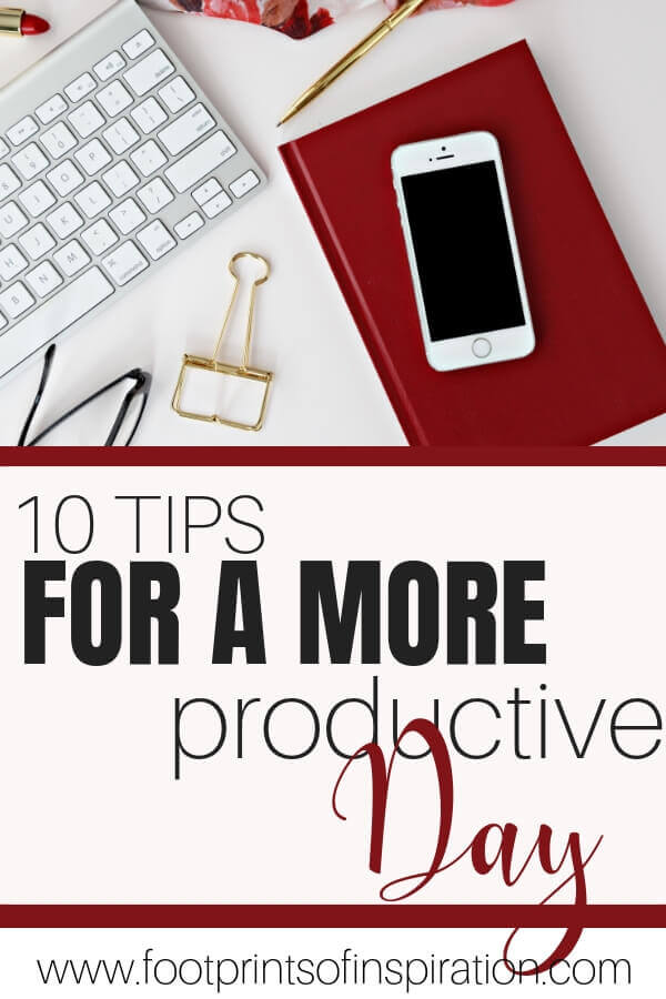 Are you struggling to get through your to-do list everyday? Check out these 10 tips for a more productive day and crush your day like a boss! #footprintsofinspiration #lifegoals #personalgoals #timemanagementtips #