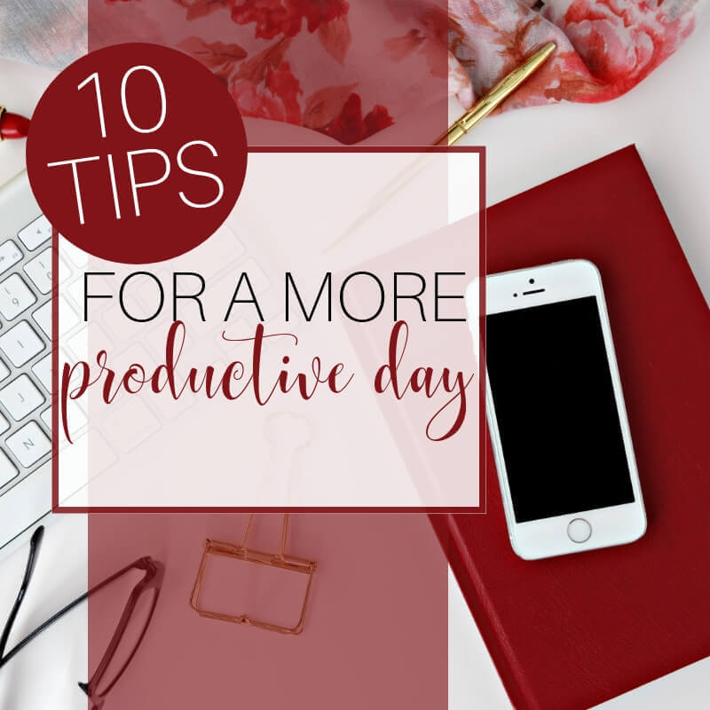 10 Tips for a More Productive Day