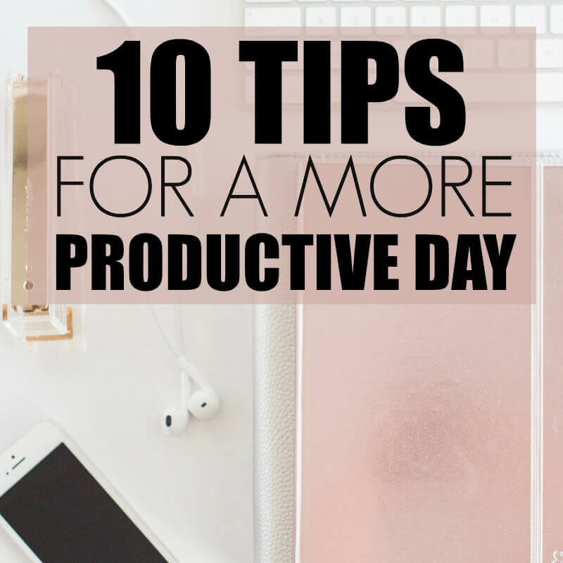 10 Tips to a More Productive Day