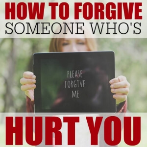 HOW TO FORGIVE SOMEONE WHO'S HURT YOU