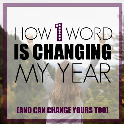 HOW ONE WORD IS CHANGING MY YEAR (AND CAN CHANGE YOURS TOO)