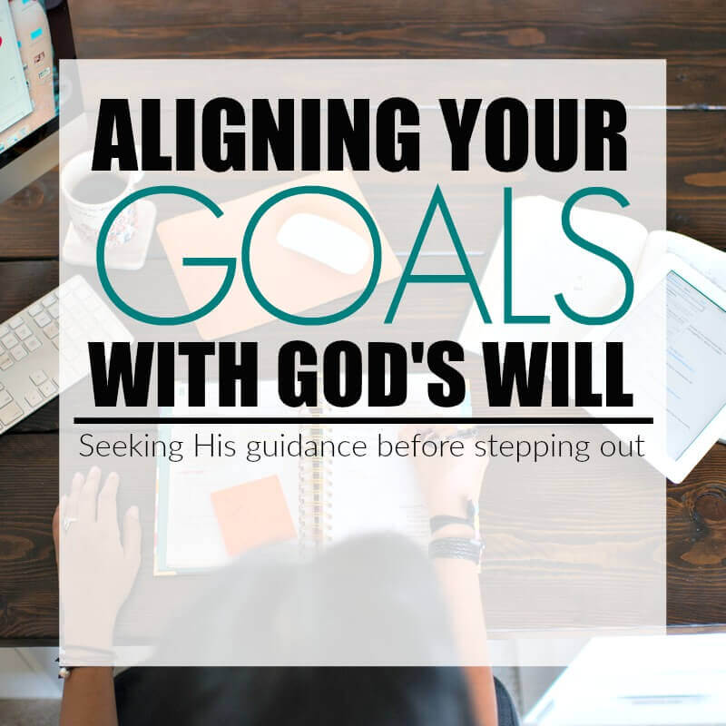 Aligning Your Goals with God's Will