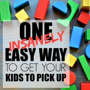 ONE EASY WAY TO GET YOUR KIDS TO PICK UP