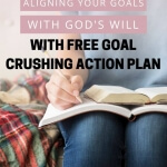 Learn how to align your goals with God's will including a free goal crushing action plan