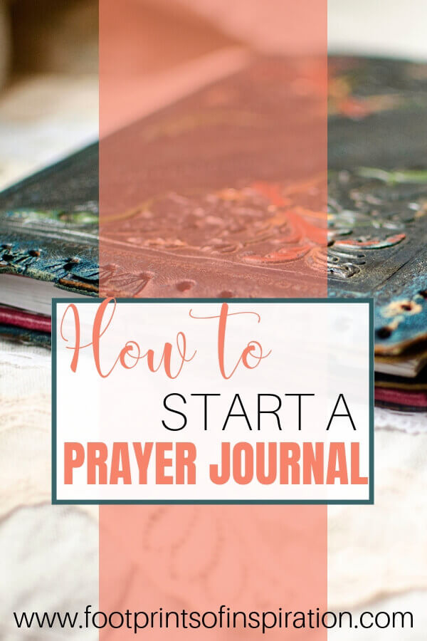 Are you ready to deepen your relationship with God? Learn how easy it is to start a prayer journal and strengthen your relationship with Him. #footprintsofinspiration #prayerjournal #journals #scripture #biblejournalin #verses
