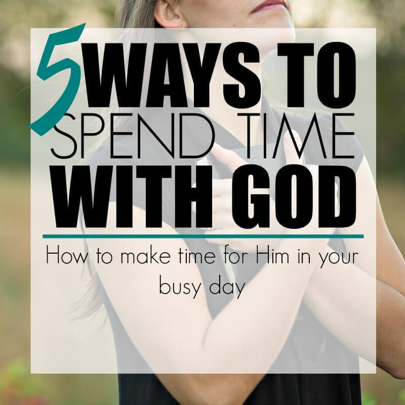 5 Ways to Spend Time With God