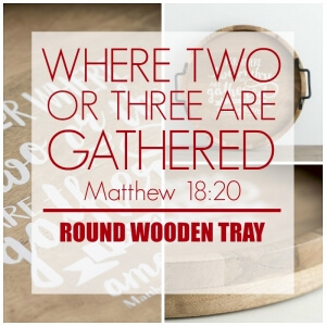 WHERE TWO OR THREE ARE GATHERED ROUND WOODEN TRAY