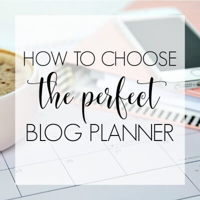HOW TO CHOOSE THE PERFECT BLOG PLANNER