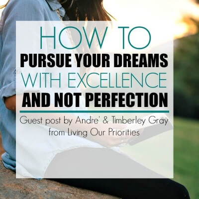 HOW TO PURSUE YOUR DREAMS WITH EXCELLENCE AND NOT PERFECTION