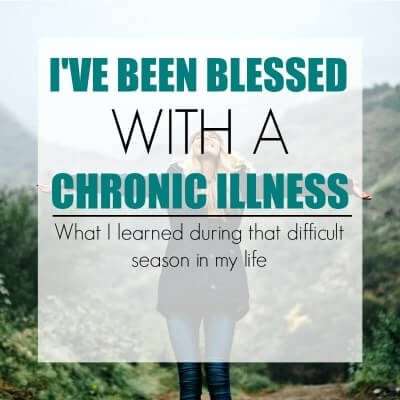 I'VE BEEN BLESSED WITH A CHRONIC ILLNESS