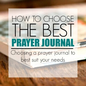 HOW TO CHOOSE THE BEST PRAYER JOURNAL FOR YOUR NEEDS