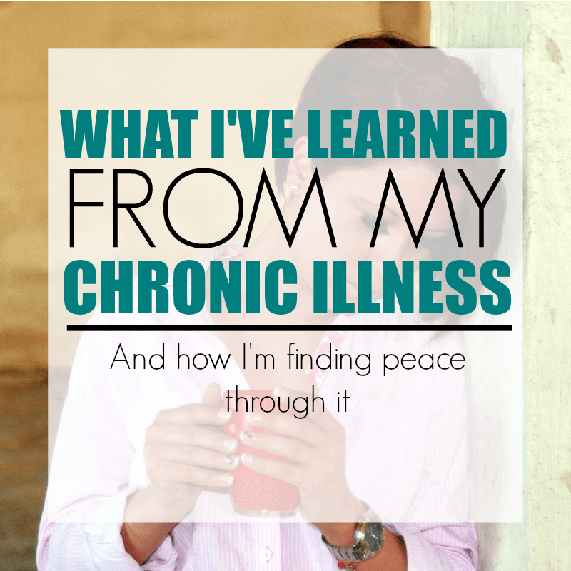 WHAT I'VE LEARNED FROM MY CHRONIC ILLNESS