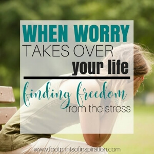 WHEN WORRY TAKES OVER YOUR LIFE