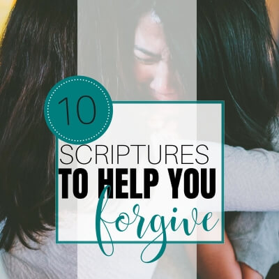 10 SCRIPTURES TO HELP YOU FORGIVE