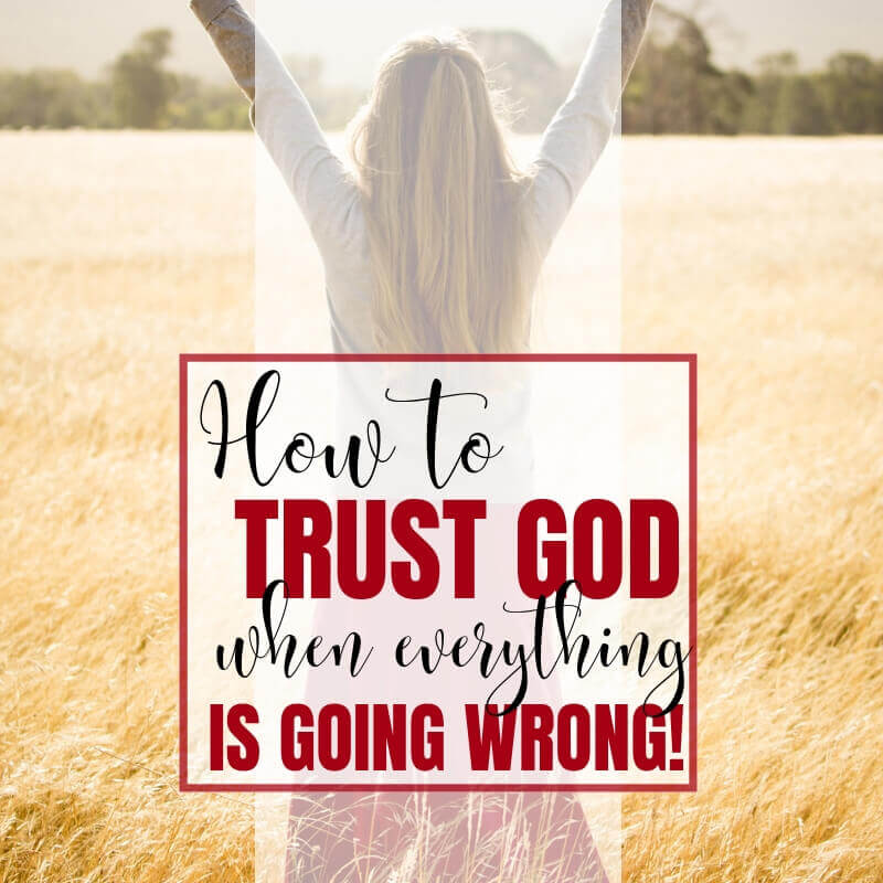 How to Trust God When Everything is Going Wrong