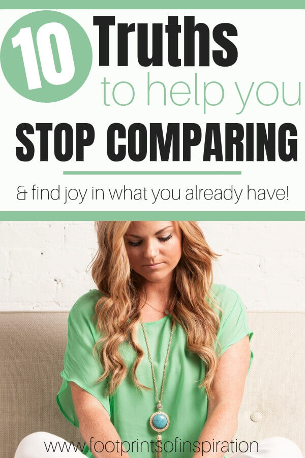 Are you struggling with contentment? Do you see others having what you have and find yourself always frustrated? Learn these 10 Truths to Stop Comparing and learn to find joy in what you already have. #footprintsofinspiration #dailywalk #christianinspiration #christianliving #dailyinspiration #encouragement #hope #contentment