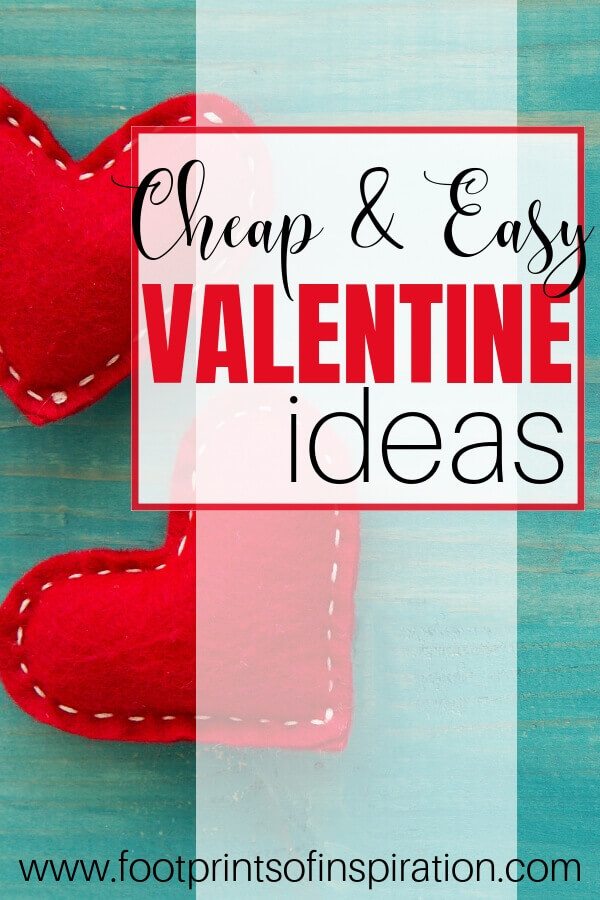 Valentine's Day doesn't have to break the bank. Get the best, cheap & easy ideas to make someone feel special. #footprintsofinspiration #families #relationships #christianliving #christianlife #valentinesdayideas #valentinesdaygifts #valentinesdaygiftsforhim #faithandfamily