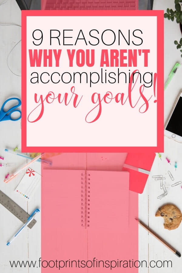 Are having trouble hitting your goals? Check out these 9 reasons why. #footprintsofinspiration #blog #bloggoal #tips #blogtips #topblogs #goals #personalgoals #lifegoals #productivity #timemanagement #careergoals #dailygoals #planner