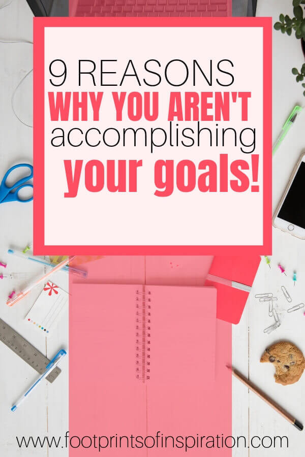 Are you struggling to hit your goals? Check out the 9 reasons that are holding you back. #footprintsofinspiration #blogtips #topblogs #dailygoals #conqueringgoals #careergoals #personalgoals #planner #schdule #motivation