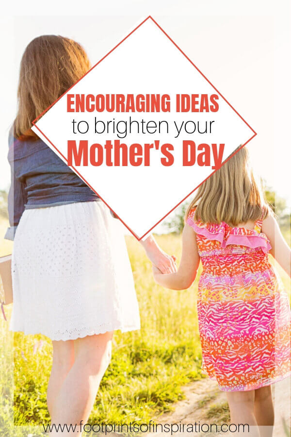 Ideas to encourage you for an awesome Mother's Day.