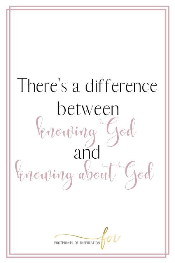 There's a difference between knowing God and knowing about God.
