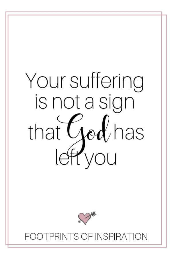 You're suffering is not a sign that God has left you