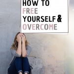 How to free yourself and overcome fear