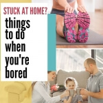 Things to do when you're stuck at home and bored