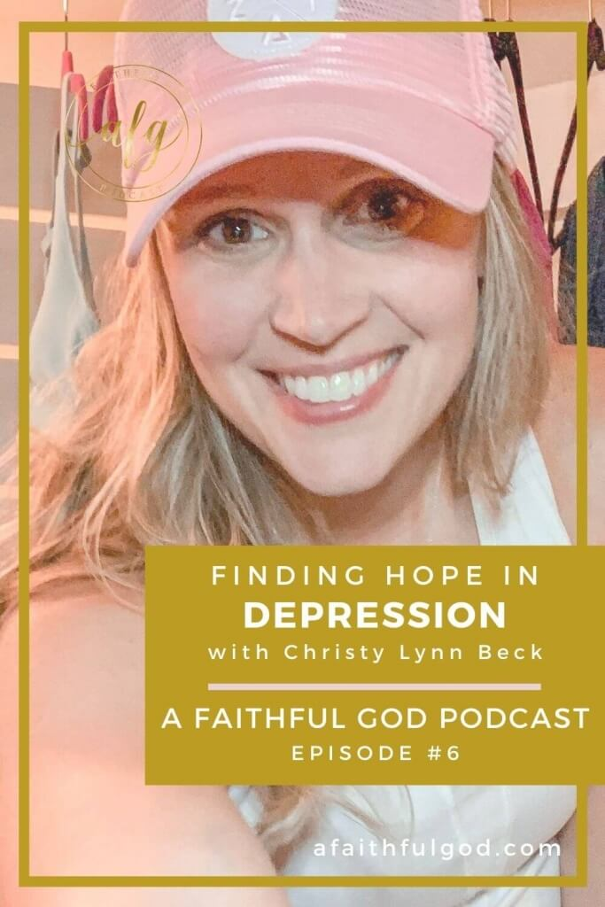 A Faithful God Podcast - Hope in Depression with Christy Lynn Beck