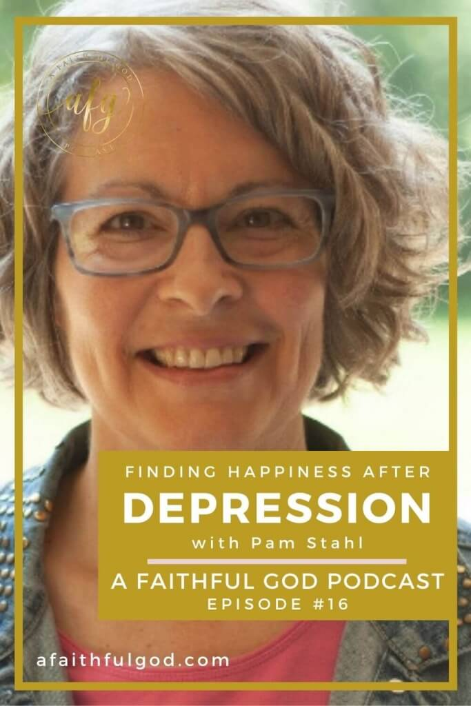 A Faithful God Podcast with Pam Stahl on Finding Happiness After Depression