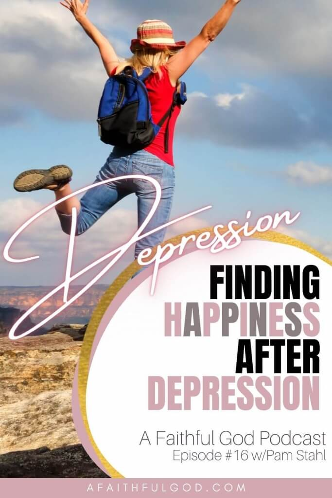 A Faithful God Podcast with Palm Stahl - Finding Happiness After Depression