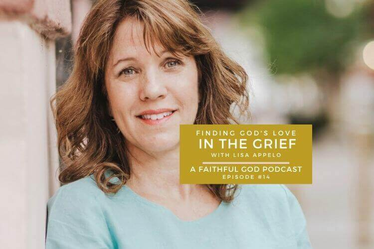 A Faithful God Podcast with Lisa Appelo - Finding God's Live in Grief