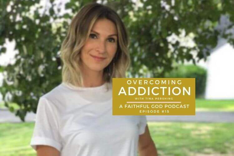 A Faithful God Podcast with Tina Pershing - Overcoming Addiction - A Journey through recovery