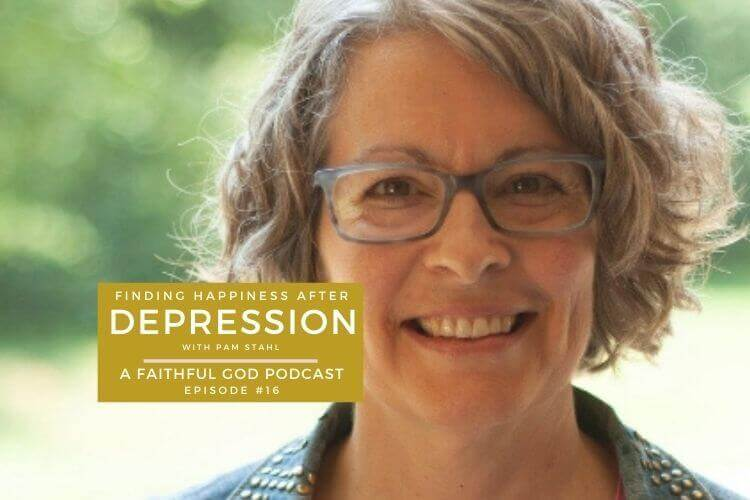 A Faithful God Podcast with Pam Stahl - Finding Happiness After Depression