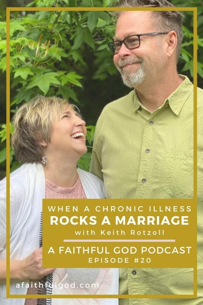 A Faithful God Podcast with Keith Rotzoll - When chronic illness rocks a marriage