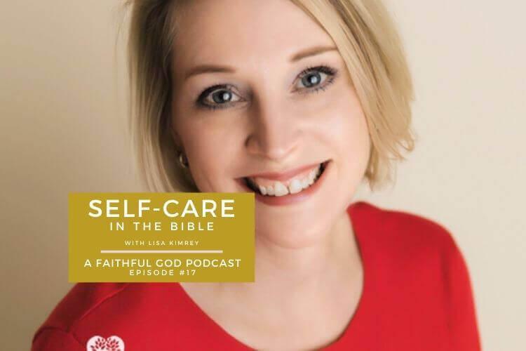 A Faithful God Podcast with Lisa Kimrey - Self Care in the Bible
