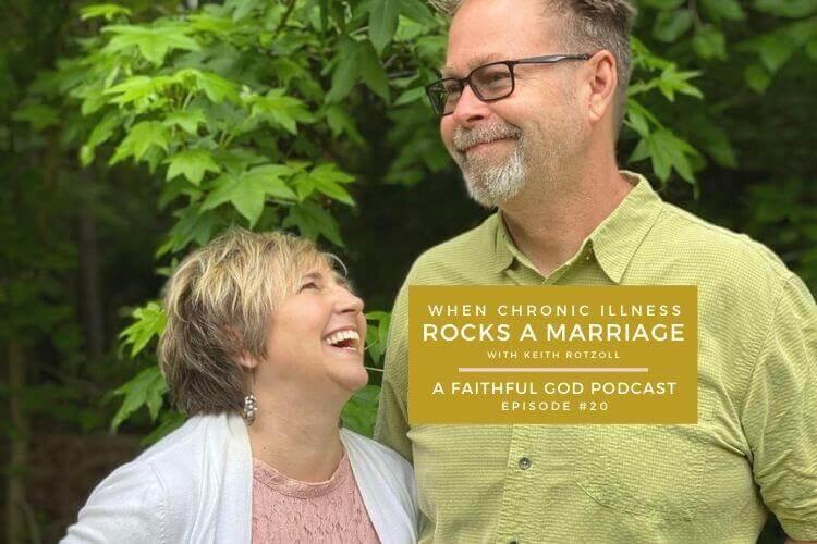 A Faithful God Podcast with Keith Rotzoll - When Chronic Illness Rocks Your Marriage