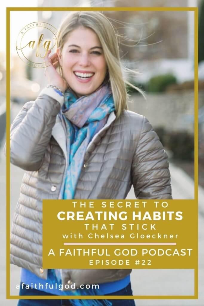Creating habits that stick with Chelsea Gloeckner. A Faithful God Podcast