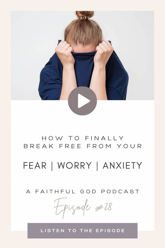 Finding Freedom From Your Fear, Worry And Anxiety — Episode #28 of A Faithful God Pocast